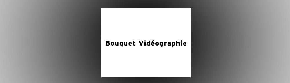 Bouquet Vidéographie